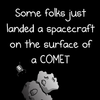 Some folks just landed a spacecraft on the surface of a COMET