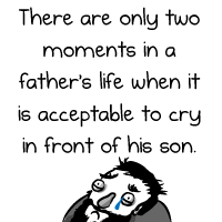 There are only two moments in a father's life when it is acceptable to cry in front of his son