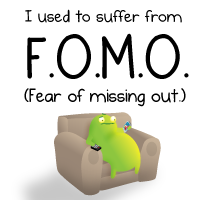 I used to suffer from FOMO