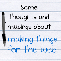 Some thoughts and musings about making things for the web