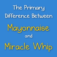 The Primary Difference Between Mayonnaise and Miracle Whip