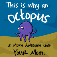 This is why an octopus is more awesome than your mom