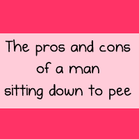 The pros and cons of a man sitting down to pee