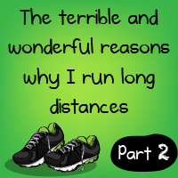 The terrible and wonderful reasons why I run long distances - Part 2