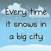 Every time it snows in a big city