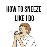 How to sneeze like I do