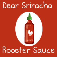 Dear Sriracha Rooster Sauce