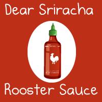 Dear Sriracha Rooster Sauce