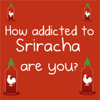 How addicted to Sriracha rooster sauce are you?
