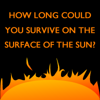 How long could you survive on the surface of the sun?