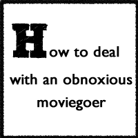 How To Deal With An Obnoxious Moviegoer