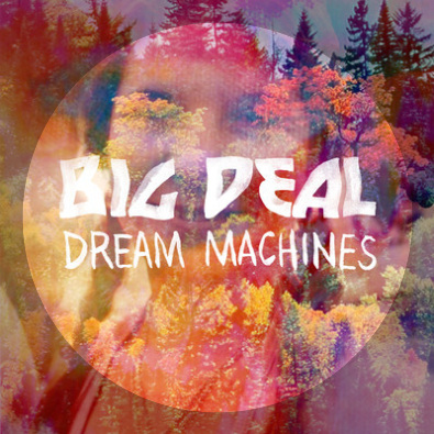 Dream Machines by Big Deal