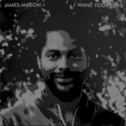I Want Your Love by James Mason