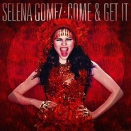 Come And Get It by Selena Gomez