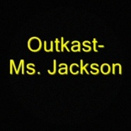 Ms. Jackson by OutKast