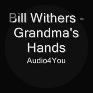 Grandma's Hands by Bill Withers
