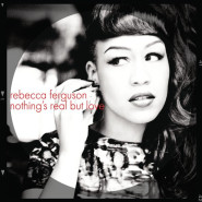 Nothing's Real But Love by Rebecca Ferguson