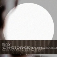 'Nothing's Changed' feat. Francesca Belmonte by Tricky