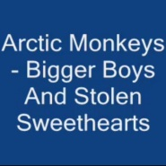 Bigger Boys And Stolen Sweethearts by Arctic Monkeys