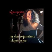 My Dear Acquaintance (A Happy New Year) by Regina Spektor