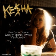 Don't Think Twice, It's Alright (Bob Dylan Tribute) by Ke$ha
