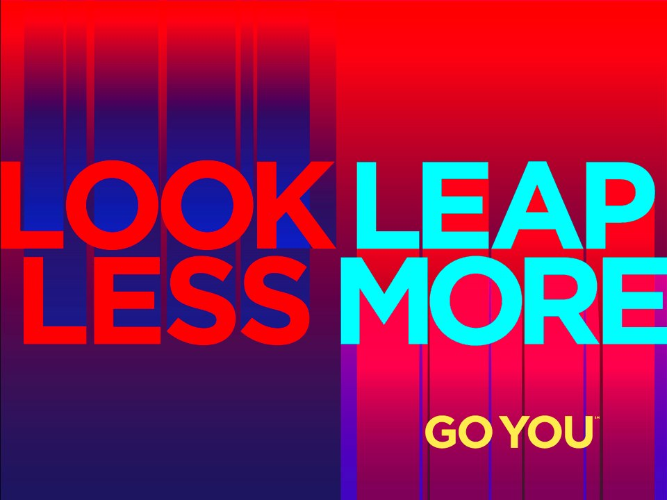 Look less leap more
