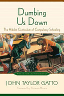 Dumbing Us Down — John Taylor Gatto