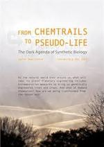 From Chemtrails to Pseudo-Life. The Dark Agenda of Synthetic Biology
