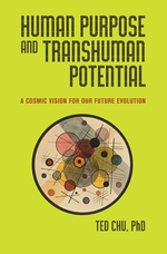 Human Purpose and Transhuman Potential: A Cosmic Vision for Our Future Evolution