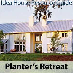Planter's Retreat Idea House Resource Guide