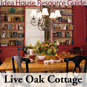 Live Oak Cottage Idea House Resource Guide