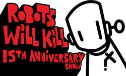Event: Robots Will Kill - 15th Anniversary