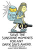 Save The Sunshine Moments For Any Dark Days Ahead