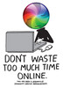Don't Waste Too Much Time Online