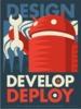 Design, Develop, Deploy