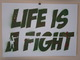 LIFE IS A FIGHT - green