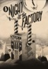 Night At The Factory