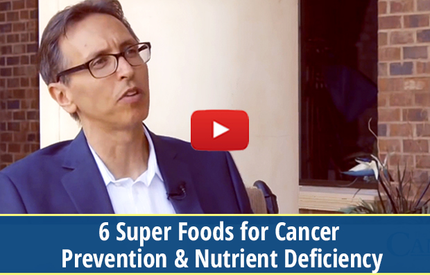Video - 6 Super Foods for Cancer Prevention & Nutrient Deficiency