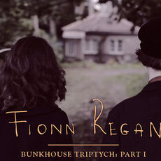 Universal Music Ireland / Fionn Regan / Fionn Regan: Bunkhouse Triptych - Part I