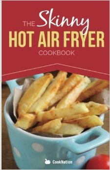 The Skinny Hot Air Fryer Cookbook