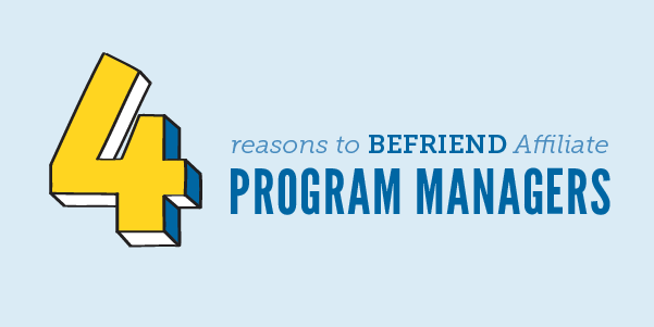 4 Reasons to Befriend Affiliate Program Managers