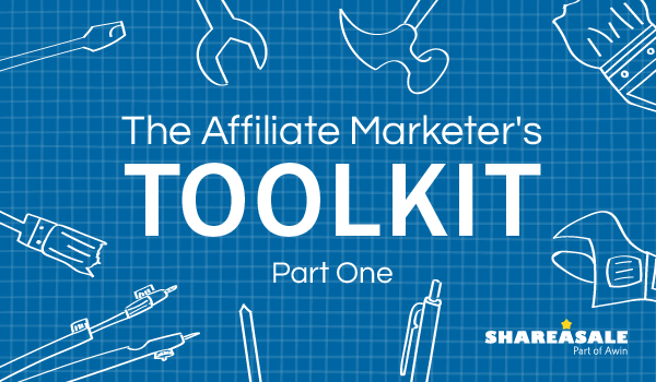 The Affiliate Marketer's Toolkit: Part 1