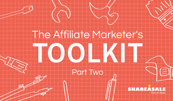 The Affiliate Marketer's Toolkit: Part 2