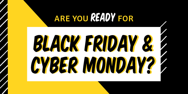 Are You Ready for Black Friday and Cyber Monday?