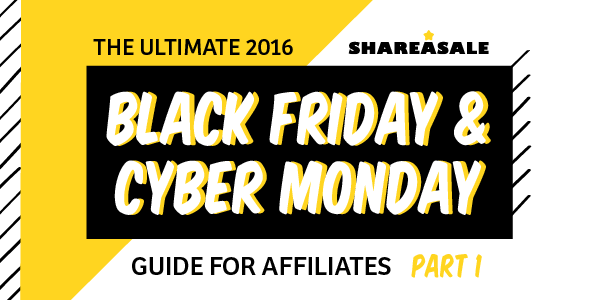 The Ultimate Cyber Monday + Black Friday Guide for Affiliates - Part I - ShareASale Blog