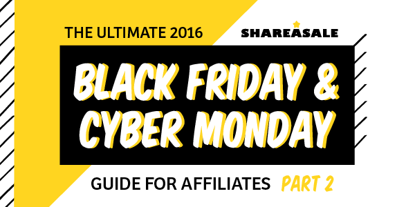 The Ultimate Cyber Monday + Black Friday Guide for Affiliates - Part II