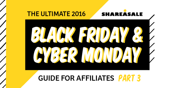 The Ultimate Cyber Monday + Black Friday Guide for Affiliates – Part III - ShareASale Blog