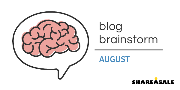 August Blog Brainstorm - ShareASale Blog