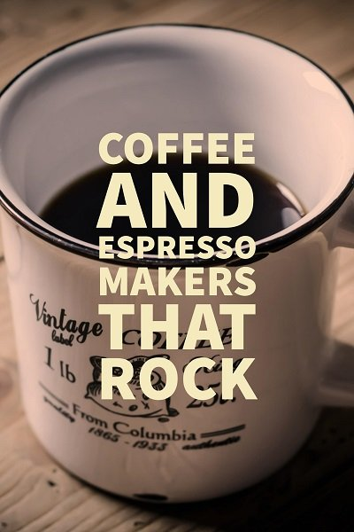 Coffee and Espresso Makers that Rock!