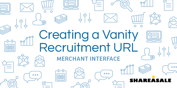Vanity Recruitment URL Creator - ShareASale Blog